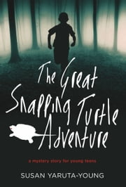 The Great Snapping Turtle Adventure: A Mystery Story for Young Teens ebook by Susan Yaruta-Young