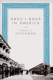Abdul-Baha in America ebook by Robert H. Stockman
