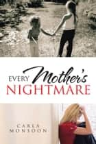 Every Mother's Nightmare ebook by