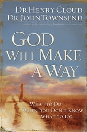 God Will Make a Way - What to Do When You Don't Know What to Do ebook by Henry Cloud
