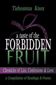 A Taste of the Forbidden Fruit- Chronicles of Lies, Confessions and Love - A Compilation of Readings and Poems ebook by Tishounna L. Knox