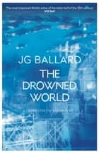 The Drowned World ebook by J. G. Ballard, Martin Amis