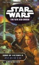 Star Wars: The New Jedi Order - Edge Of Victory Rebirth ebook by Greg Keyes