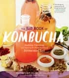 The Big Book of Kombucha ebook by Hannah Crum,Alex LaGory,Sandor Ellix Katz