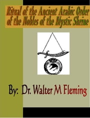 Ritual of the Ancient Arabic Order of the Nobles of the Mystic Shrine for North America ebook by Fleming, Walter M.