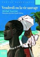 Vendredi ou La vie sauvage ebook by Michel Tournier, Jean-Claude Götting