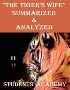 """The Tiger's Wife"" Summarized & Analyzed ebook by Students' Academy"