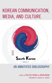 Korean Communication, Media, and Culture - An Annotated Bibliography ebook by Kyu Ho Youm, Nojin Kwak, Kyu Ho Youm,...