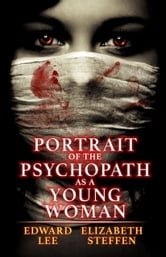 Portrait of the Psychopath as a Young Woman ebook by Edward Lee