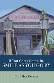 If You Can't Come In, Smile as You Go By ebook by Cindy Rice Holster