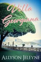Villa Georgiana - (A Linley & Patrick Spin-off) ebook by Allyson Jeleyne