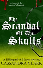 The Scandal of the Skulls - A Hildegard of Meaux medieval mystery ebook by Cassandra Clark