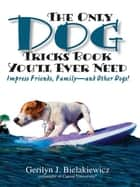 The Only Dog Tricks Book You'll Ever Need ebook by Gerilyn J Bielakiewicz