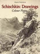 Schischkin: Drawings Colour Plates ebook by Maria Peitcheva