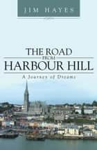 The Road from Harbour Hill ebook by Jim Hayes