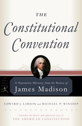 The Constitutional Convention - A Narrative History from the Notes of James Madison ebook by James Madison,Edward J. Larson,Michael P. Winship