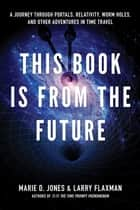 This Book Is From the Future ebook by Jones, Marie D.; Flaxman, Larry