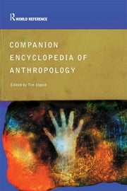 Companion Encyclopedia of Anthropology - Humanity, Culture and Social Life ebook by Tim Ingold