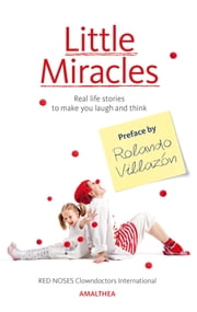 Little Miracles - Real life stories to make you laugh and think. Preface by Rolando Villazón ebook by RED NOSES Clowndoctors International