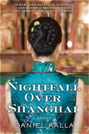 Nightfall Over Shanghai - A Novel ebook by Daniel Kalla