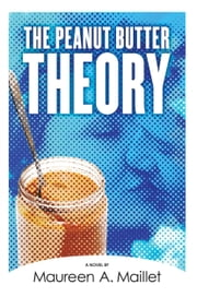 The Peanut Butter Theory ebook by Maureen A. Maillet