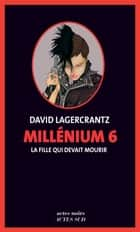Millénium 6 - La fille qui devait mourir ebook by David Lagercrantz, Esther Sermage