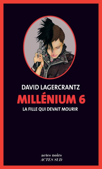 Millénium 6 - La fille qui devait mourir ebook by David Lagercrantz