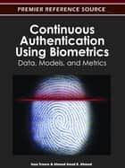 Continuous Authentication Using Biometrics - Data, Models, and Metrics ebook by Issa Traore, Ahmed Awad E. Ahmed