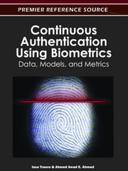 Continuous Authentication Using Biometrics - Data, Models, and Metrics ebook by Issa Traore,Ahmed Awad E. Ahmed