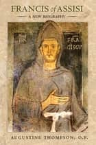 Francis of Assisi - A New Biography ebook by Augustine Thompson