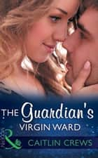The Guardian's Virgin Ward (Mills & Boon Modern) (One Night With Consequences, Book 26) ebook by Caitlin Crews