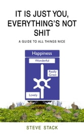 It Is Just You, Everything's Not Shit ebook by Steve Stack