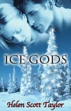 Ice Gods (Paranormal Romance Novella) ebook by Helen Scott Taylor