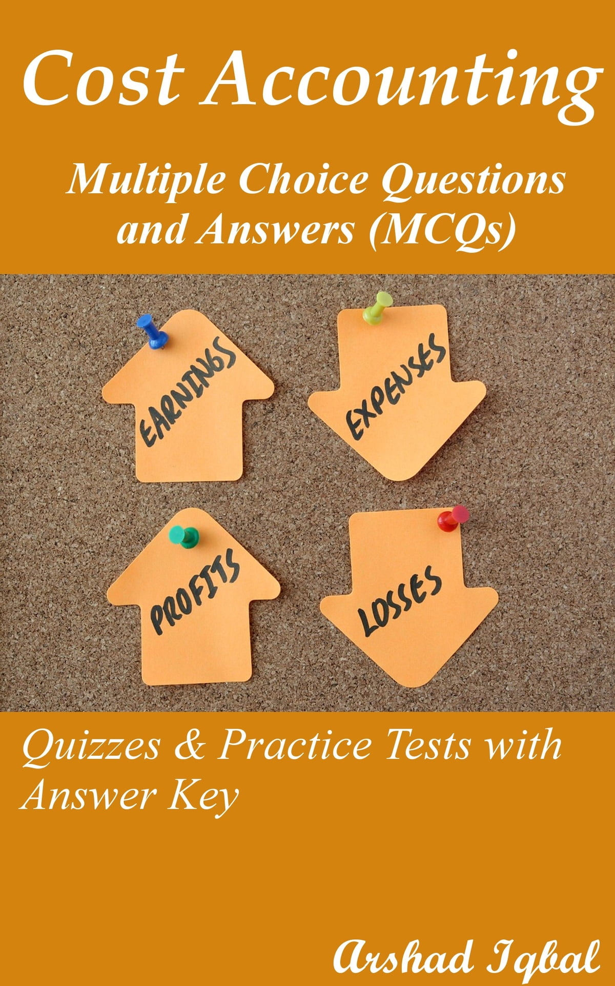 Cost Accounting Multiple Choice Questions And Answers Mcqs Quizzes Practice Tests With Answer Key Cost Accounting Worksheets Quick Study Guide Ebook By Arshad Iqbal 9781310407437 Rakuten Kobo United States
