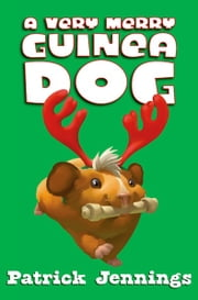 A Very Merry Guinea Dog ebook by Patrick  Jennings
