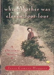 When Mother Was Eleven-Foot-Four - A Christmas Memory ebook by Jerry Camery-Hoggatt