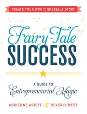 Fairy-Tale Success - A Guide to Entrepreneurial Magic ebook by Adrienne Arieff,Beverly West