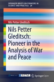 Nils Petter Gleditsch: Pioneer in the Analysis of War and Peace ebook by Nils Petter Gleditsch