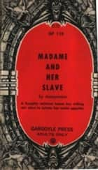 Madame And Her Slave ebook by Anonymous