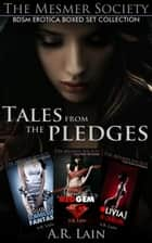 Tales from the Pledges - BDSM Erotica Boxed Set Collection ebook by A.R. Lain