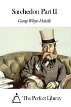 Sarchedon Part II ebook by George Whyte-Melville