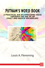 Putnam's Word Book- A Practical Aid in Expressing Ideas Through the Use of an Exact and Varied Vocabulary ebook by Louis A. Flemming
