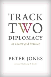Track Two Diplomacy in Theory and Practice ebook by Peter Jones