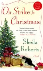 On Strike for Christmas - A Novel ebook by Sheila Roberts