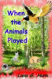 When the Animals Played ebook by Lana G. Hurn