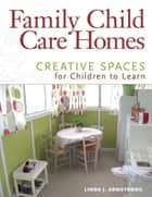 Family Child Care Homes - Creative Spaces for Children to Learn ebook by Linda  J. Armstrong