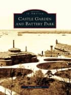 Castle Garden and Battery Park ebook by Barry Moreno