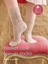 Basket Case Socks - E-Pattern from Toe-Up Socks for Every Body ebook by Wendy D. Johnson