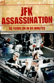 JFK Assassination - 50 Years On in 60 Minutes ebook by Freya Hardy