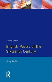 English Poetry of the Sixteenth Century ebook by Gary F. Waller